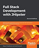 Full Stack Development with JHipster: Build full stack applications and microservices with Spring Boot and modern JavaScript frameworks, 2nd Edition - Deepu K Sasidharan