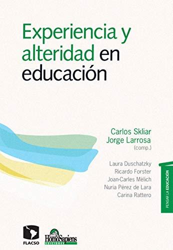 Experiencia y alteridad en educación: Pensar la educación (ESCUELA DIDACTICA, EDUCACION E INTEGRACION nº 3) (Spanish Edition)