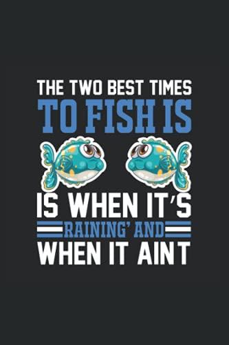 Los mejores momentos para pescar es cuando está lloviendo y cuando no es, cuaderno: Idea de regalo de gran regalo para todos los pescadores de ... para el Día del Padre o el Día de la Madre.