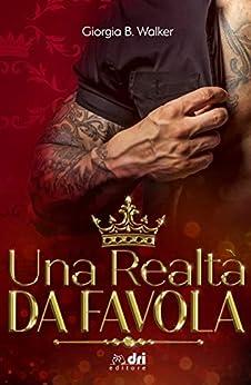 Una Realtà da Favola (RoyalRomance DriEditore) di [Giorgia  B. Walker, Elena D'Ippolito, Virginia Floretta]