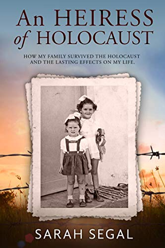 An Heiress of Holocaust: How my family survived the holocaust and the lasting effects on my life