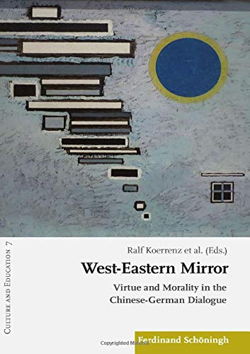 West-Eastern Mirror: Virtue and Morality in the Chinese-German Dialogue (Culture and Education)
