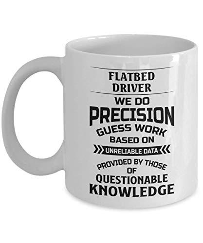 Taza de conductor de cama plana - Hacemos trabajos de conjetura de precisión basados en datos no confiables - Taza de té y café de cerámica novedosa y divertida Regalos geniales para hombres o mujer
