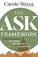 The ASK Framework: Questions that elevate your INFLUENCE, PERFORMANCE, and LEADERSHIP