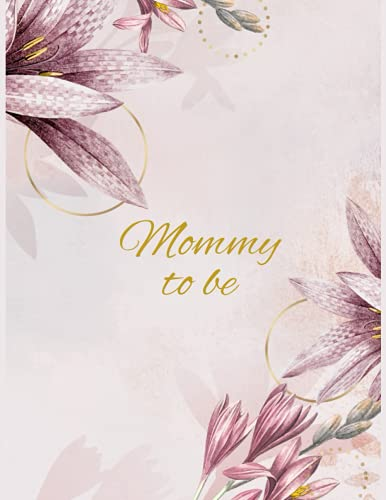 Mommy To Be: Pregnancy Planner Week by Week | Gift Organizer Planner New Mom Baby Shower Gift Baby Expecting Calendar Baby Bump Diary Keepsake Memory Floral