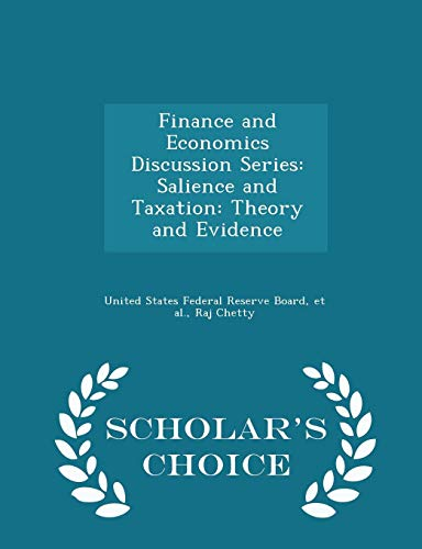 Finance and Economics Discussion Series: Salience and Taxation: Theory and Evidence - Scholar's Choice Edition