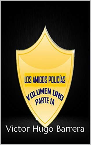 LOS AMIGOS POLICÍAS: VOLUMEN UNO PARTE 1A