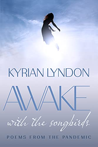 AWAKE WITH THE SONGBIRDS: POEMS FROM THE PANDEMIC by [Kyrian Lyndon]