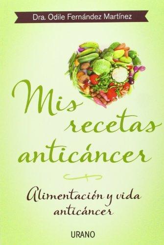 Mis recetas anticancer / My Anticancer Recipes: Alimentacion y vida anticancer by Odile Fernandez Martinez(2013-08-31)