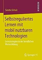 Selbstreguliertes Lernen mit mobil nutzbaren Technologien: Lernstrategien in der beruflichen Weiterbildung