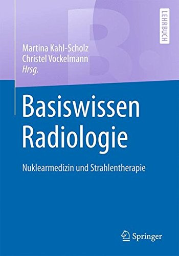 Basiswissen Radiologie: Nuklearmedizin und Strahlentherapie (Springer-Lehrbuch)