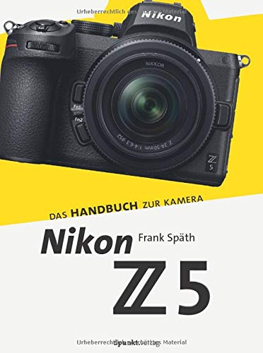 Nikon Z 5: Das Handbuch zur Kamera (dpunkt.kamerabuch)
