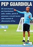 pep guardiola [vol.2] - 85 esercitazioni per trasmissione palla, rondos, giochi di possesso e circuiti tecnici