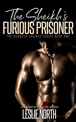 The Sheikh's Furious Prisoner (The Quabeca Sheiks Series Book 1)