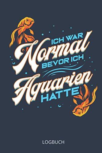 Ich War Normal Bevor Ich Aquarien Hatte: Aquarium Tagebuch A5 - Logbuch für Aquarianer, Aquaristen Aquascaping Geschenk für Zierfische