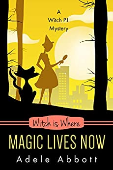 Witch Is Where Magic Lives Now (A Witch P.I. Mystery Book 37) by [Adele Abbott]