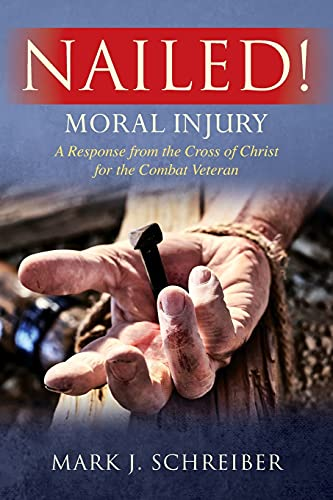 Nailed!: Moral Injury: A Response from the Cross of Christ for the Combat Veteran