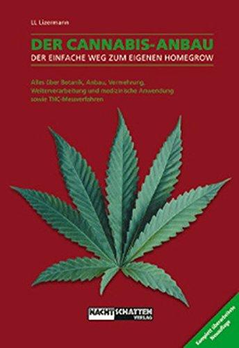 Der Cannabis Anbau : Alles über Botanik, Anbau, Vermehrung, Weiterverarbeitung und medizinische Anwendung sowie THC-Messverfahren