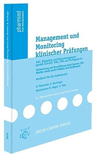 Management und Monitoring klinischer Prüfungen: inkl. Biometrie und Datenmanagement gemäß ICH-GCP, AMG, MPG und EU-Regularien, Vorbereitung und ... Studienteam (pharmind serie dokumentation)