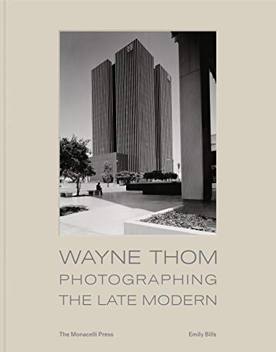 Wayne Thom: Photographing the Late Modern (THE MONACELLI P)