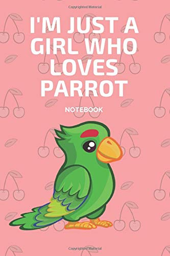 I'm Just a Girl Who Loves Parrot Notebook: Journal Gift Convenient size 6'' x 9'' 120 Page
