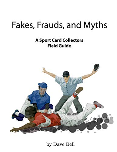 Compare Textbook Prices for Fakes, Frauds, and Myths: A Sport Card Collectors Field Guide  ISBN 9798734313541 by Bell, Dave,Quick, Dave