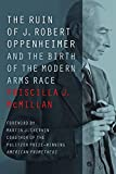 Image of The Ruin of J. Robert Oppenheimer: And the Birth of the Modern Arms Race (Johns Hopkins Nuclear History and Contemporary Affairs)