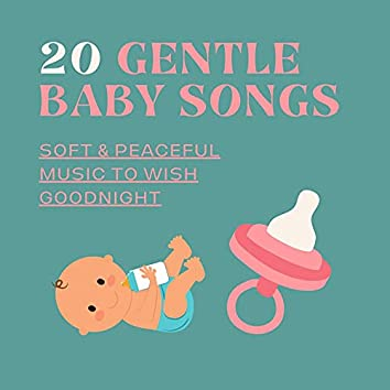 20 Gentle Baby Songs: Soft & Peaceful Music to Wish Goodnight