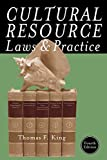 Cultural Resource Laws and Practice, 4th Edition (Heritage Resource Management Series)