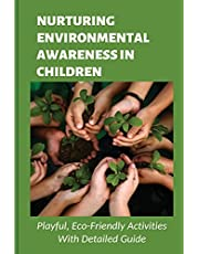 Nurturing Environmental Awareness In Children: Playful, Eco-Friendly Activities With Detailed Guide: Inquiry-Based Learning Approach In Thematic Education