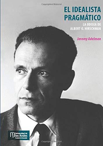 El idealista pragmático: La odisea de Albert O. Hirschman