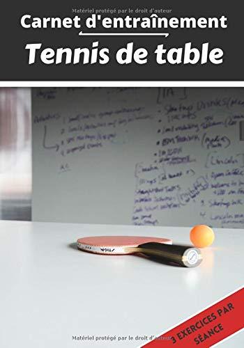 Carnet d'entraînement Tennis de table: Planifier et suivi des séances de sport | Exercice et objectif d'entraînement pour progresser | Passion sportif : Ping-pong | Idée cadeau |