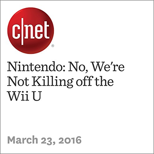 Nintendo: No, We're Not Killing off the Wii U audiobook cover art