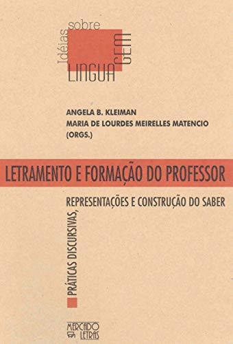 Letramento e Formação do Professor: Práticas Discursivas, Representações e Construção do Saber