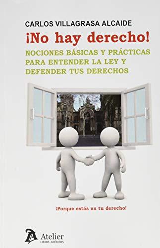 ¡No hay derecho!: Nociones básicas y prácticas para entender la ley y defender tus derechos