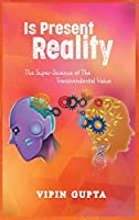 Is Present Reality: The Super-Science of the Transcendental Value