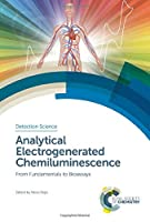 Analytical Electrogenerated Chemiluminescence: From Fundamentals to Bioassays (Detection Science)