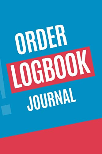 Order Logbook Journal: Sales Order Log Keep Track of Your Customer, Purchase Order Forms, for Online Businesses and Retail Store