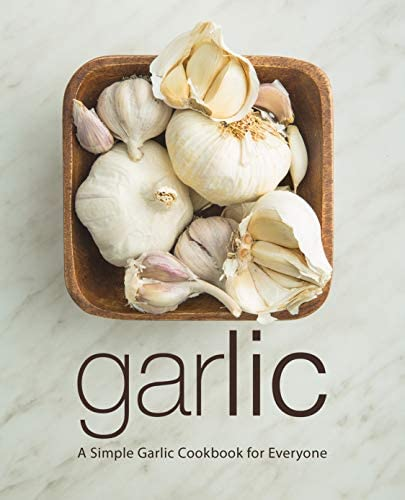 Garlic A Simple Garlic Cookbook for Everyone 2nd Edition product image
