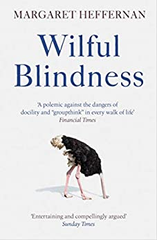 Wilful Blindness: Why We Ignore the Obvious by [Margaret Heffernan]