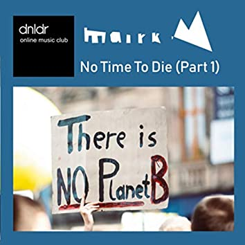 No Time To Die (Part 1)