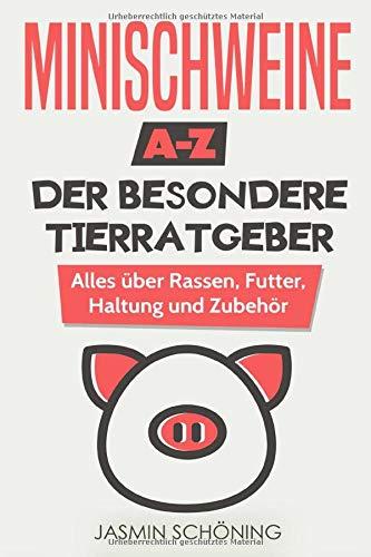Minischweine A-Z – Der besondere Tierratgeber: Alles über Rassen, Futter, Haltung und Zubehör