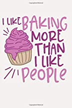 I Like Baking More Than I Like People: A Sweet Baker's Journal