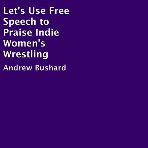Let's Use Free Speech to Praise Indie Women's Wrestling audiobook cover art