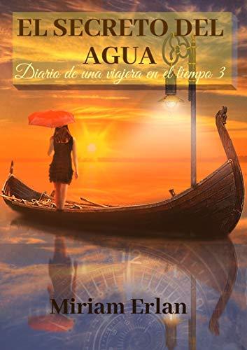 El Secreto del Agua: Varios viajes en el tiempo y dos historias en diferentes épocas. (Diario de una Viajera en el Tiempo nº 3)