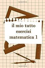 Il Mio Tutto Esercizi Matematica 1: Scuola Elementare Taccuino Journal libretto D'appunti Blocco Notes Quaderno Agendina D...