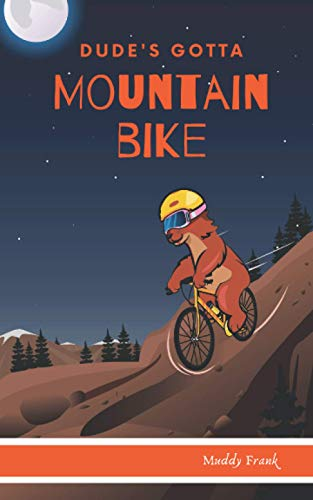 Dude's Gotta Mountain Bike: (Dude Series Book 3)