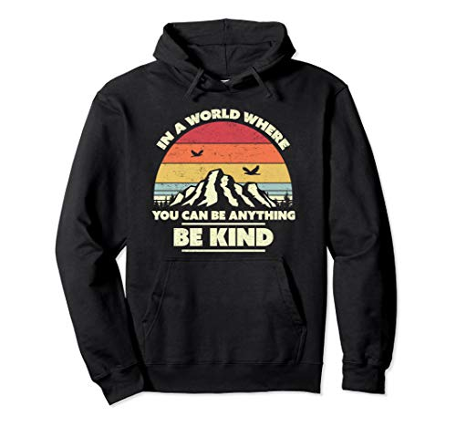 Be Kind, Retro In A World Where You Can Be Anything Be Kind Pullover Hoodie