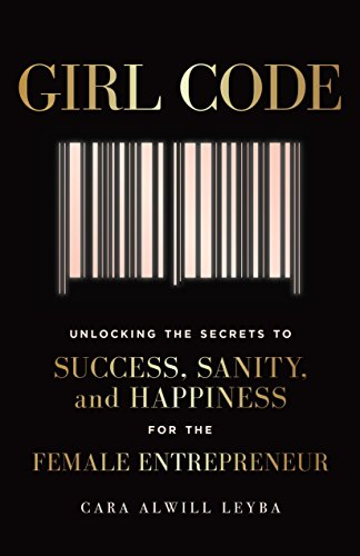 Compare Textbook Prices for Girl Code: Unlocking the Secrets to Success, Sanity, and Happiness for the Female Entrepreneur  ISBN 9780525533085 by Alwill Leyba, Cara