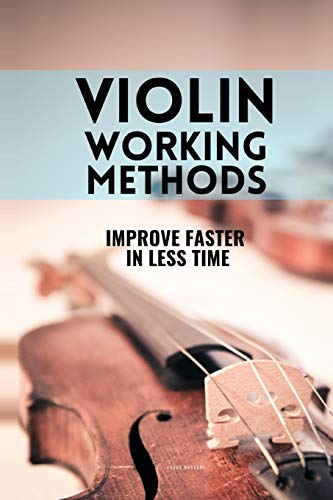 Violin working methods: Violin method - improve faster in less time (Learn Music Very Fast)